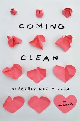 """Coming Clean: A Memoir, """"Miller, Kimberly Rae"""""""