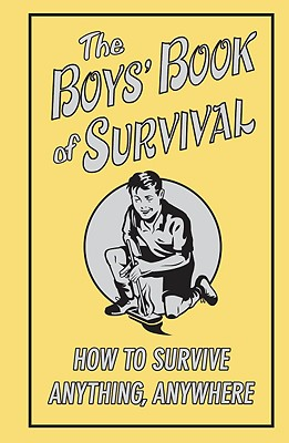 The Boys' Book Of Survival (How To Survive Anything, Anywhere), Scholastic; Campbell, Guy