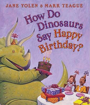 How Do Dinosaurs Say Happy Birthday?, Yolen, Jane