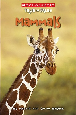 Scholastic True or False: Mammals (Scholastic True Or False), Melvin Berger, Gilda Berger
