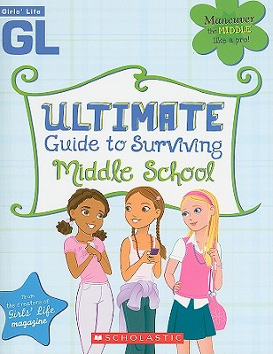 Girls' Life Ultimate Guide To Surviving Middle School, Scholastic