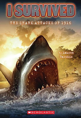 "I Survived:  The Shark Attacks of 1916, ""Tarshis, Lauren"""