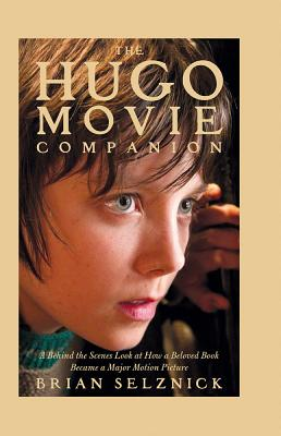 Image for The Hugo Movie Companion: A Behind the Scenes Look at How a Beloved Book Became a Major Motion Picture