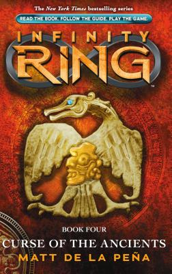 Infinity Ring Book 4: Curse of the Ancients, Pena, Matt De La