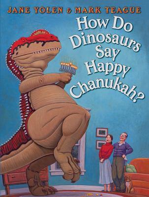 How Do Dinosaurs Say Happy Chanukah?, Yolen, Jane; Teague, Mark (illustrator)