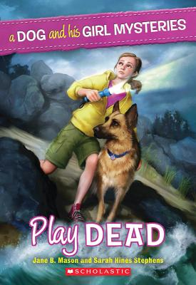 A Dog and His Girl Mysteries #1: Play Dead, Jane B. Mason, Sarah Hines-Stephens