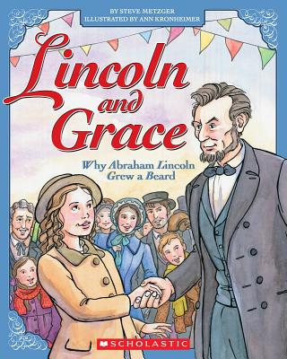 Lincoln and Grace: Why Abraham Lincoln Grew a Beard, Steve Metzger, Ann Kronheimer