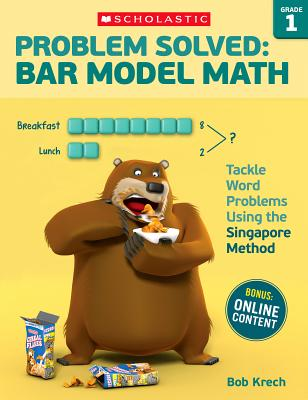Image for Problem Solved: Bar Model Math: Grade 1: Tackle Word Problems Using the Singapore Method