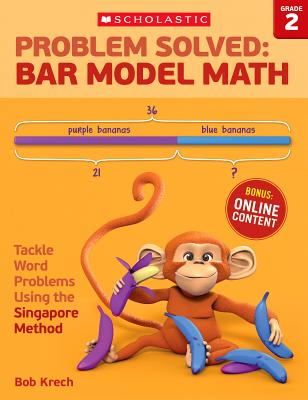 Problem Solved: Bar Model Math Grade 2: Tackle Word Problems Using the Singapore Method, Bob Krech