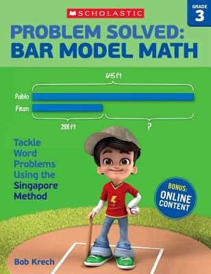Problem Solved: Bar Model Math Grade 3: Tackle Word Problems Using the Singapore Method, Bob Krech