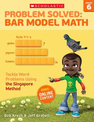 Problem Solved: Bar Model Math Grade 6: Tackle Word Problems Using the Singapore Method, Bob Krech, Jeff Grabell