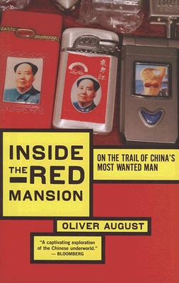 """Inside the Red Mansion: On the Trail of China's Most Wanted Man, """"August, Oliver"""""""