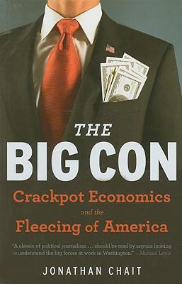 "Big Con: Crackpot Economics and the Fleecing of America, ""Chait, Jonathan"""