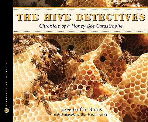 """Hive Detectives: Chronicle of a Honey Bee Catastrophe (Scientists in the Field Series), """"Burns, Loree Griffin"""""""