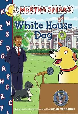 "Martha Speaks: White House Dog (Chapter Book), ""Meddaugh, Susan"""