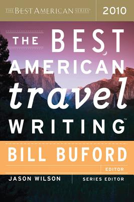 "Best American Travel Writing 2010 (Best American Series (R)), ""Buford, Bill"""