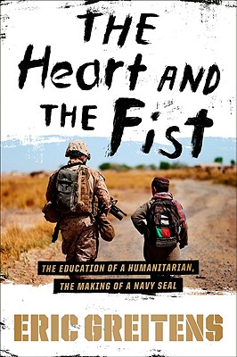 The Heart and the Fist: The Education of a Humanitarian, the Making of a Navy SEAL, Greitens, Eric