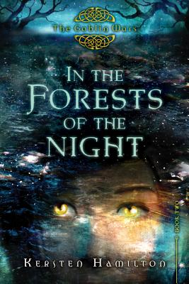 """""""In the Forests of the Night: The Goblin Wars, Book Two"""", """"Hamilton, Kersten"""""""