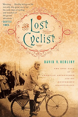 Image for LOST CYCLIST, THE : THE EPIC TALE OF AN AMERICAN ADVENTURER AND HIS MYSTERIOUS DISAPPEARANCE