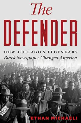 Image for The Defender: How the Legendary Black Newspaper Changed America