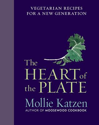 """The Heart of the Plate: Vegetarian Recipes for a New Generation, """"Katzen, Mollie"""""""