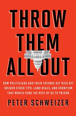 Image for Throw Them All Out: How Politicians and Their Friends Get Rich Off Insider Stock Tips, Land Deals, and Cronyism That Would Send the Rest of Us to Prison