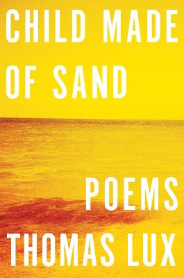"""Child Made of Sand: Poems, """"Lux, Thomas"""""""