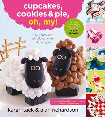 Image for Cupcakes, Cookies & Pie, Oh, My!: New Treats, New Techniques, More Hilarious Fun