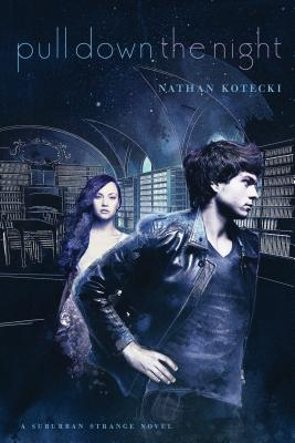 "Pull Down the Night (The Suburban Strange), ""Kotecki, Nathan"""