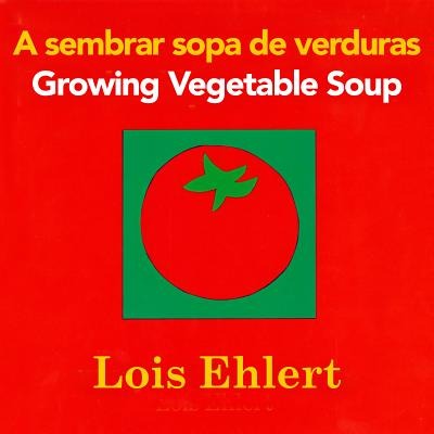 "A sembrar sopa de verduras / Growing Vegetable Soup bilingual board book (Spanish and English Edition), ""Ehlert, Lois"""