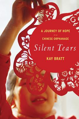 "Silent Tears: A Journey of Hope in a Chinese Orphanage, ""Bratt, Kay"""