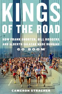 """""""Kings of the Road: How Frank Shorter, Bill Rodgers, and Alberto Salazar Made Running Go Boom"""", """"Stracher, Cameron"""""""