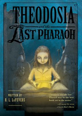 Theodosia and the Last Pharaoh (The Theodosia Series), LaFevers, R. L.