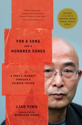 """For a Song and a Hundred Songs: A Poet's Journey through a Chinese Prison, """"Yiwu, Liao"""""""