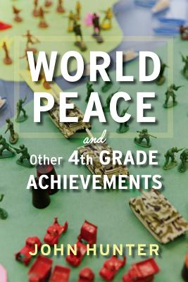 World Peace and Other 4th-Grade Achievements, Hunter, John