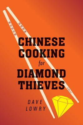 """Chinese Cooking for Diamond Thieves, """"Lowry, Dave"""""""
