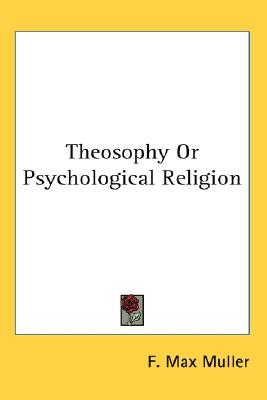 Theosophy Or Psychological Religion, F. Max Muller (Author)
