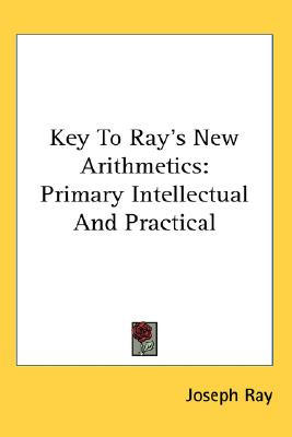 Image for Key To Ray's New Arithmetics: Primary Intellectual And Practical