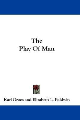 The Play Of Man, Groos, Karl