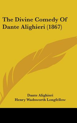 The Divine Comedy Of Dante Alighieri (1867), Dante Alighieri (Author), Henry Wadsworth Longfellow (Translator)