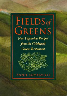 Image for Fields of Greens: New Vegetarian Recipes From The Celebrated Greens Restaurant: A Cookbook