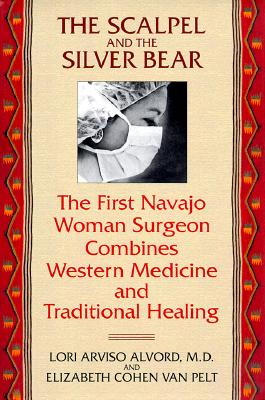 Image for The Scalpel and the Silver Bear : The First Navajo Women Surgeon Combines Western Medicine and Traditional Healing