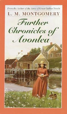 Image for Further Chronicles of Avonlea (L.M. Montgomery Books)
