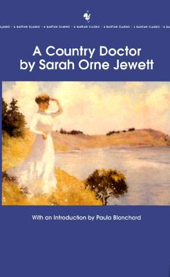 A Country Doctor (Bantam Classic), Sarah Orne Jewett