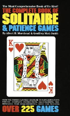 Complete Book of Solitaire and Patience Games, ALBERT MOREHEAD