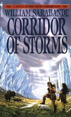 Corridor of Storms (The First Americans Book 11); the Spellbinding Epic of Danger and Adventure in the Age of Ice, Sarabande, William