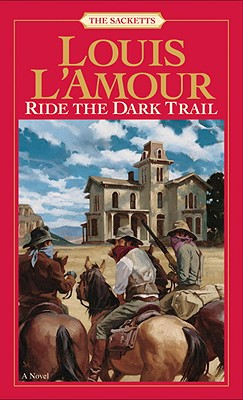 Image for Ride the Dark Trail: The Sacketts: A Novel