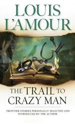 Trail to Crazy Man, LOUIS L'AMOUR
