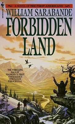 Forbidden Land; a Novel of the First Americans, The Thrilling Saga of Mankind's First Courageous Struggles for Survival, Sarabande, William