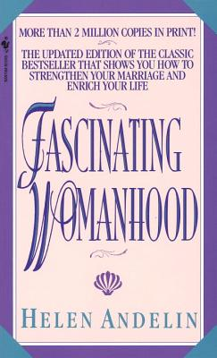 Image for Fascinating Womanhood: The Updated Edition of the Classic Bestseller That Shows You How to Strengthen Your Marriage and Enrich Your Life
